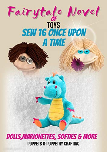 Fairytale Novel, Toys Sew 16 Once Upon A Time Dolls, Marionettes, Softies & More (English Edition)