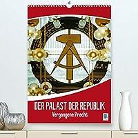 Der Palast der Republik - Historische Bilder vergangener Pracht (Premium, hochwertiger DIN A2 Wandkalender 2022, Kunstdruck in Hochglanz): Der Palast der Republik - Das Parlamentsgebaeude der DDR (Planer, 14 Seiten )