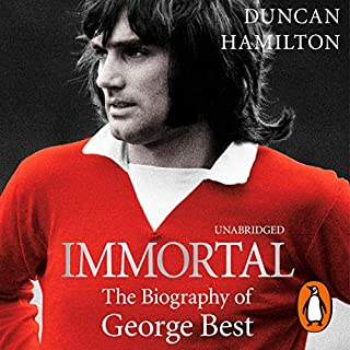 Immortal                   By:                                                                                                                                 Duncan Hamilton                               Narrated by:                                                                                                                                 John Telfer                      Length: 15 hrs and 28 mins     51 ratings     Overall 4.4