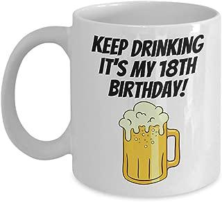 Keep Drinking It's my 18th Birthday Special Celebration Legal Adult Milestone Coffee Mug Gift Ideas Present Tea Cup 22/24 J