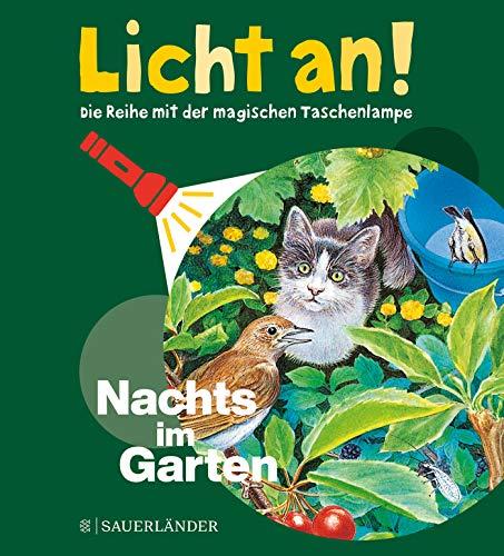 Nachts im Garten: Licht an! (Licht an! Die Reihe mit der magischen Taschenlampe, Band 12)