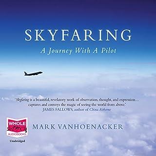 Skyfaring                   By:                                                                                                                                 Mark Vanhoenacker                               Narrated by:                                                                                                                                 John Moraitis                      Length: 12 hrs and 47 mins     77 ratings     Overall 4.3