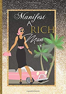 Manifest A Rich Man: Manifesting Love with The Law of Attraction Gratitude Women Relationship Journal Prompts & Positive A...