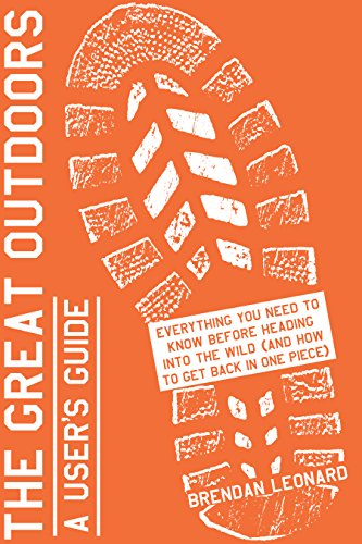 The Great Outdoors: A User's Guide: Everything You Need to Know Before Heading into the Wild (and How to Get Back in...