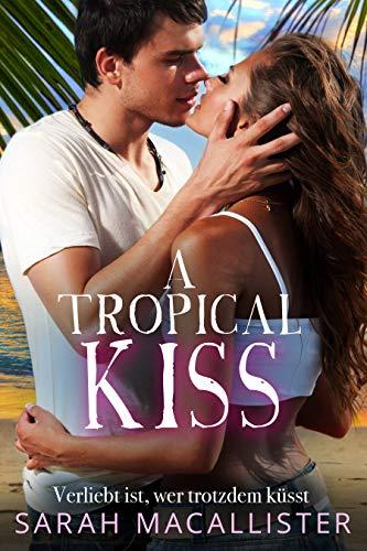 A Tropical Kiss: Verliebt ist, wer trotzdem küsst