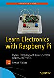 Learn Electronics with Raspberry Pi: Physical Computing with Circuits, Sensors, Outputs, and Projects (English Edition)