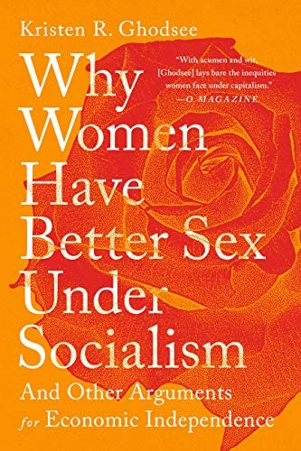 Why Women Have Better Sex Under Socialism And Other Arguments for Economic Independence product image