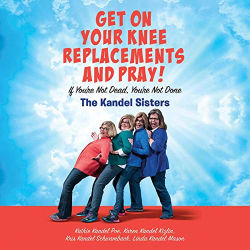 Get on Your Knee Replacements and Pray! cover art
