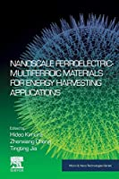 Nanoscale Ferroelectric-Multiferroic Materials for Energy Harvesting Applications (Micro and Nano Technologies)