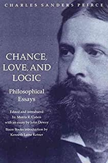 [Chance, Love and Logic: Philosophical Essays by Charles Sanders Peirce] (By: Charles S. Peirce) [published: May, 1998]
