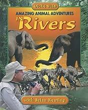 Amazing Animal Adventures in Rivers: Going Wild