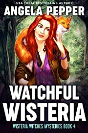 Watchful Wisteria (Wisteria Witches Mysteries Book 4)