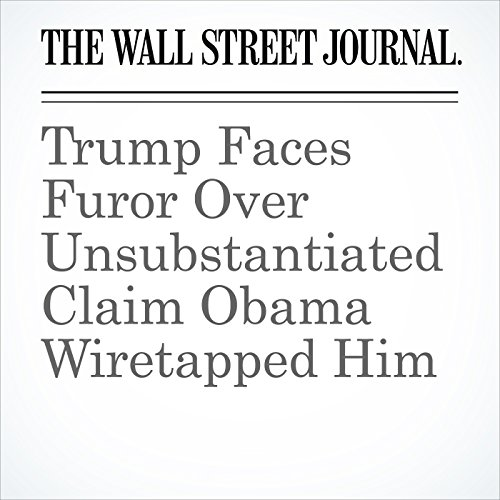 Trump Faces Furor Over Unsubstantiated Claim Obama Wiretapped Him copertina