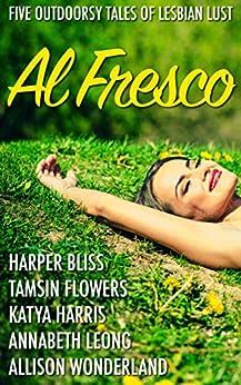 Al Fresco: Five Outdoorsy Tales of Lesbian Lust by [Harper Bliss, Tamsin Flowers, Katya Harris, Annabeth Leong, Allison Wonderland]