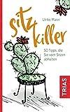 Sitz-Killer: Über 50 Tipps, die Sie vom Sitzen abhalten