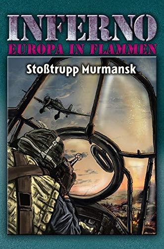 Inferno – Europa in Flammen, Band 9: Stoßtrupp Murmansk