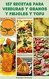 157 Recetas Para Verduras Y Granos Y Frijoles Y Tofu : Cómo Cocinar Verduras - Recetas Para Guisos De Verduras, Granos, Frijoles, Lentejas, Tofu, Guarniciones De Verduras, Ensaladas De Papas, Y Más