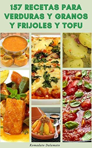 157 Recetas Para Verduras Y Granos Y Frijoles Y Tofu : Cómo...