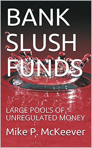 BANK SLUSH FUNDS: LARGE POOLS OF UNREGULATED MONEY (English Edition)