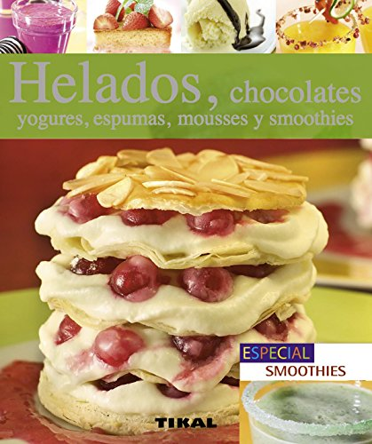 Helados, chocolates, yogures, espumas, mousses y smoothies (Pequeños Tesoros)