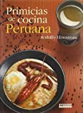 Primicias de cocina Peruana/ The First Fruits of Perubian Cooking (Spanish Edition) by Rodolfo Hinostroza (2006-09-30)