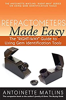 Refractometers Made Easy  The  RIGHT-WAY  Guide to Using Gem Identification Tools  The  RIGHT-WAY  Series to Using Gem Identification Tools