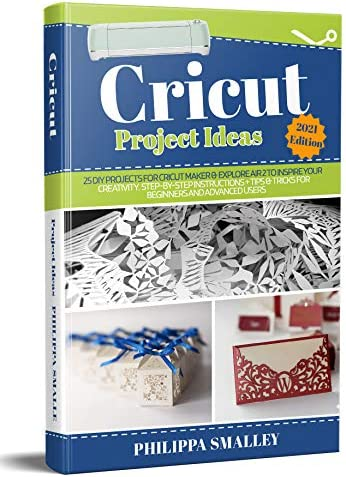 Cricut Project Ideas 2021 Edition 25 DIY Projects for Cricut Maker Explore Air 2 to Inspire product image