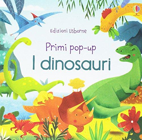I dinosauri. Primi pop-up. Ediz. illustrata