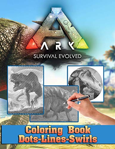 Ark Survival Evolved Dots Lines Swirls Coloring Book: Great Ark Survival Evolved Diagonal-Dots-Swirls Activity Books For Adults And Kids! High-Quality