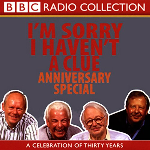 I'm Sorry I Haven't a Clue, Anniversary Special                   By:                                                                                                                                 Tim Brooke-Taylor,                                                                                        Stephen Fry,                                                                                        Humphrey Lyttelton,                   and others                          Narrated by:                                                                                                                                 Tim Brooke-Taylor,                                                                                        Barry Cryer,                                                                                        Willie Rushton,                   and others                 Length: 1 hr and 53 mins     93 ratings     Overall 4.7