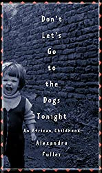 Books Set in Zimbabwe: Don't Let's Go to the Dogs Tonight: An African Childhood by Alexandra Fuller. zimbabwe books, zimbabwe novels, zimbabwe literature, zimbabwe fiction, zimbabwe authors, zimbabwe memoirs, best books set in zimbabwe, popular books set in zimbabwe, books about zimbabwe, zimbabwe reading challenge, zimbabwe reading list, harare books, bulawayo books, zimbabwe packing, zimbabwe travel, zimbabwe history, zimbabwe travel books, zimbabwe books to read, books to read before going to zimbabwe, novels set in zimbabwe, books to read about zimbabwe