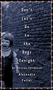 Don't Let's Go to the Dogs Tonight: An African Childhood by [Alexandra Fuller]