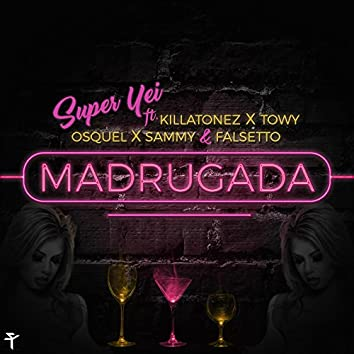 Madrugada (feat. Killatonez, Towy, Osquel, Sammy & Falsetto)