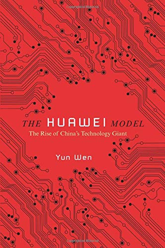 The Huawei Model: The Rise of China's Technology Giant (The Geopolitics of Information)