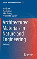 Architectured Materials in Nature and Engineering: Archimats (Springer Series in Materials Science (282))