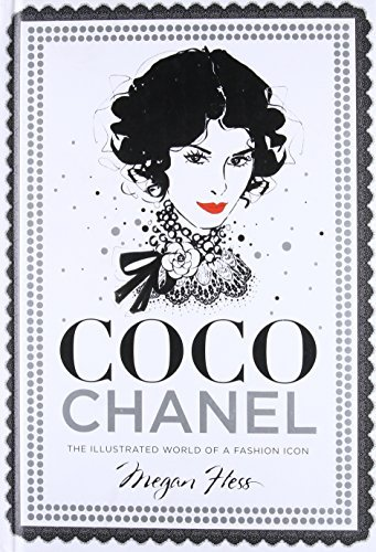 By Megan Hess Coco Chanel: The Illustrated World of a Fashion Icon Hardcover - October 2015