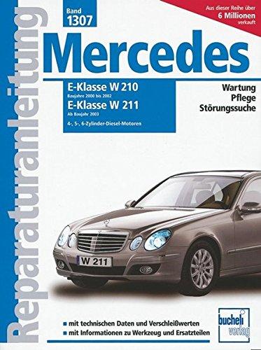 Mercedes E-Klasse Diesel, Vier-, Fünf- und Sechszylinder: Serie W210, 2000-2002 / Serie W211, ab 2003 / 2.2/2.7/3.0/3.2 Liter (Reparaturanleitungen)