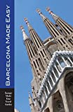 Barcelona Made Easy: The Best Walks, Sights, Restaurants, Hotels and Activities (Europe Made Easy)