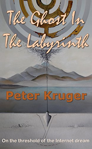 The Ghost In The Labyrinth: On the threshold of the Internet dream (English Edition)