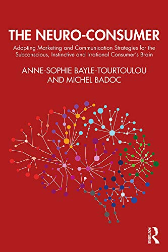 Compare Textbook Prices for The Neuro-Consumer: Adapting Marketing and Communication Strategies for the Subconscious, Instinctive and Irrational Consumer's Brain 1 Edition ISBN 9780367895907 by Bayle-Tourtoulou, Anne-Sophie,Badoc, Michel