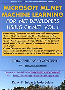 MICROSOFT ML.NET MACHINE LEARNING FOR .NET DEVELOPERS USING C#.NET (Microsoft ML.NET C# Machine Learning Programming Series Book 1) (English Edition) por [Dr.  A. F. Salam, Jakia Salam]