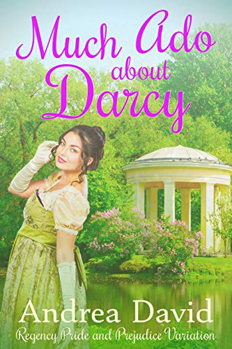Much Ado About Darcy: A Regency Pride and Prejudice Variation by [Andrea David]