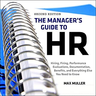 The Manager's Guide to HR     Hiring, Firing, Performance Evaluations, Documentation, Benefits, and Everything Else You Need to Know, 2nd Edition              By:                                                                                                                                 Max Muller                               Narrated by:                                                                                                                                 Timothy Andrés Pabon                      Length: 10 hrs and 28 mins     4 ratings     Overall 2.5