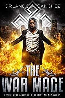 The War Mage A Montague & Strong Detective Story (Montague & Strong Case Files) by [Orlando A. Sanchez]