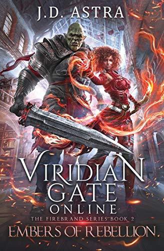 Viridian Gate Online: Embers of Rebellion: A litRPG Adventure: 2 (The Firebrand Series)