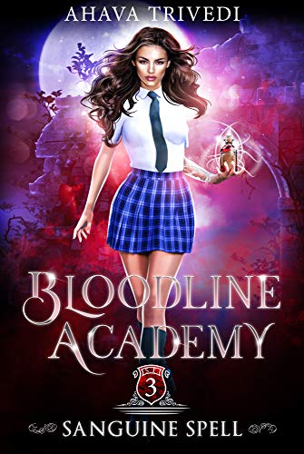 Sanguine Spell: A Young Adult Urban Fantasy Novel (Bloodline Academy Book 3)