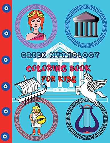 Greek Mythology Coloring Book For Kids: Coloring Pages Of Ancient Greece For Children (Girls, Boys), Gods, Goddesses, Legendary Heroes Of Ancient Greece.