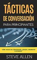 Técnicas de conversación para principiantes para agradar, discutir y defenderse (Indispensables de comunicación y...