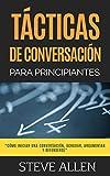 Técnicas de conversación para principiantes para agradar, discutir y defenderse (Indispensables de...