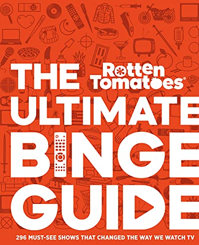 Rotten Tomatoes: The Ultimate Binge Guide: 296 Must-See Shows That Changed the Way We Watch TV